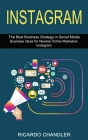 Instagram: The Best Business Strategy in Social Media (Business Ideas for Newbie Online Marketers Instagram) Cover Image