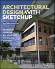 Architectural Design with Sketchup: 3D Modeling, Extensions, Bim, Rendering, Making, and Scripting Cover Image