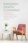 Swedish Death Cleaning: What Moms And Housewife's Need to Declutter House, Change Lifestyle And Enjoy Happiness Cover Image