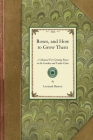 Roses, and How to Grow Them: A Manual for Growing Roses in the Garden and Under Glass (Gardening in America) Cover Image