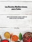 Las Recetas Mediterráneas para Todos: Libro de Cocina Mediterráneo Saludable y Sabroso con Imágenes Ilustradas para Principiantes Cover Image