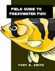Field Guide to Freshwater Fish: Fish Identification Guides Cover Image
