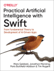 Practical Artificial Intelligence with Swift: From Fundamental Theory to Development of Ai-Driven Apps Cover Image