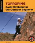 Toproping: Rock Climbing for the Outdoor Beginner (How to Climb) Cover Image