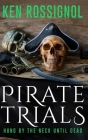 Pirate Trials: Hung by the Neck Until Dead Cover Image