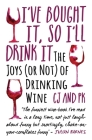 I've Bought It, So I'll Drink It: The Joys (or Not) of Drinking Wine Cover Image