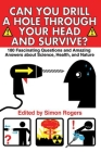 Can You Drill a Hole Through Your Head and Survive?: 180 Fascinating Questions and Amazing Answers about Science, Health, and Nature Cover Image