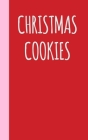 Christmas Cookies: Small Blank Notebook for Creating Your Own Personal Cookbook and Saving Your Favorite Recipes and Related Notes and St Cover Image