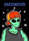 Sketchbook: Cool Alien in Space Sketchbook - Drawing Pad for Kids Teens Boys Girls Cover Image