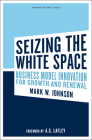 Seizing the White Space: Business Model Innovation for Growth and Renewal Cover Image
