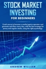 Stock market investing for beginners: Crash course to become a market genius operator and generate cash flow every day with the best strategy for penn Cover Image
