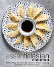 Essential Asian Cooking: From Tokyo to Thailand Discover Asian Cooking with Delicious Asian Recipes Cover Image