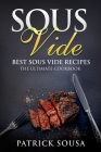 Sous Vide: Best Sous Vide Recipes - The Ultimate Cookbook Cover Image