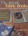 The Art of Fabric Books: Innovative Ways to Use Fabric in Scrapbooks, Altered Books & More Cover Image