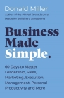 Business Made Simple: 60 Days to Master Leadership, Sales, Marketing, Execution, Management, Personal Productivity and More Cover Image
