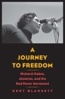 A Journey to Freedom: Richard Oakes, Alcatraz, and the Red Power Movement (The Henry Roe Cloud Series on American Indians and Modernity) Cover Image