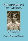 Krishnamurti in America: New Perspectives on the Man and his Message Cover Image