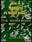 How to Manifest a Million Dollars: The Workbook Cover Image