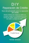 DIY Reparación de Crédito: Guía del principiante para la reparación del crédito Cover Image