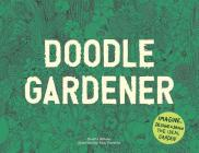 Doodle Gardener: Imagine, Design, and Draw the Ideal Garden Cover Image