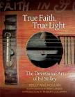 True Faith, True Light: The Devotional Art of Ed Stilley (The Arkansas Character) Cover Image