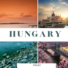 Hungary: A Beautiful Travel Photography Coffee Table Picture Book with words of the Country in Europe-100 Cute Images Cover Image
