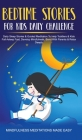 Bedtime Stories For Kids Daily Challenge Daily Sleep Stories & Guided Meditation To Help Toddlers& Kids Fall Asleep Fast, Develop Mindfulness, Bond Wi Cover Image