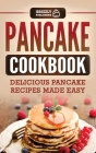 Pancake Cookbook: Delicious Pancake Recipes Made Easy Cover Image