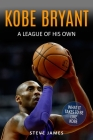 Kobe Bryant: A League Of His Own Cover Image