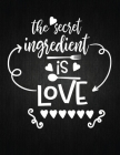 The Secret ingredient is love: Recipe Notebook to Write In Favorite Recipes - Best Gift for your MOM - Cookbook For Writing Recipes - Recipes and Not Cover Image