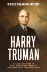 Harry Truman: A Fascinating Guide to Harry Truman who served as 33rd President of the United States Cover Image