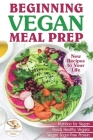 Beginning Vegan Meal Prep: New Recipes to Your Life. Healthiest Foods Cover Image