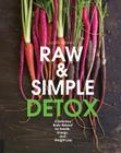 Raw and Simple Detox: A Delicious Body Reboot for Health, Energy, and Weight Loss Cover Image