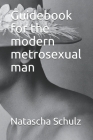 Guidebook for the modern metrosexual man Cover Image