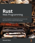 Rust Web Programming: A hands-on guide to developing fast and secure web apps with the Rust programming language Cover Image