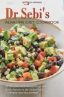 Dr Sebi's Alkaline Diet Cookbook: 50 Recipes with Everything Your Body Needs to Be Detoxified, Cleansed, and Nourished Cover Image