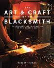 The Art and Craft of the Blacksmith: Techniques and Inspiration for the Modern Smith Cover Image