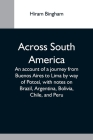 Across South America; An Account Of A Journey From Buenos Aires To Lima By Way Of Potosí, With Notes On Brazil, Argentina, Bolivia, Chile, And Peru Cover Image
