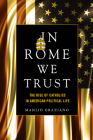 In Rome We Trust: The Rise of Catholics in American Political Life Cover Image