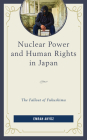 Nuclear Power and Human Rights in Japan: The Fallout of Fukushima Cover Image