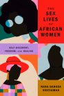 The Sex Lives of African Women: Self-Discovery, Freedom and Healing Cover Image