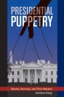 Presidential Puppetry: Obama, Romney and Their Masters Cover Image