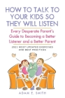 How to Talk to Your Kids so They Will Listen: Every Desperate Parent's Guide to Becoming a Better Listener and a Better Parent Cover Image