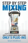 Step By Step Mixing: How to Create Great Mixes Using Only 5 Plug-ins Cover Image