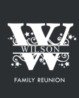 Wilson Family Reunion: Personalized Last Name Monogram Letter W Family Reunion Guest Book, Sign In Book (Family Reunion Keepsakes) Cover Image