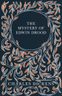 The Mystery of Edwin Drood - With Appreciations and Criticisms By G. K. Chesterton Cover Image
