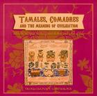 Tamales, Comadres, and the Meaning of Civilization Cover Image