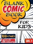 Blank Comic Book for Kids (Ages 4-8, 8-12): (Over 100 Pages) Draw Your Own Comics with a Variety of Blank Templates! Cover Image