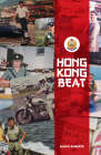 Hong Kong Beat: True Stories from One of the Last British Police Officers in Colonial Hong Kong Cover Image