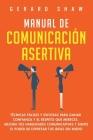 Manual de comunicación asertiva: Técnicas fáciles y exitosas para ganar confianza y el respeto que mereces. Mejora tus habilidades comunicativas y sie Cover Image